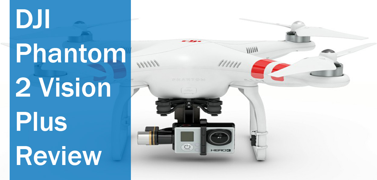 DJI Phantom 2 Vision Plus Review - The Top 10 Best Drones - 2019