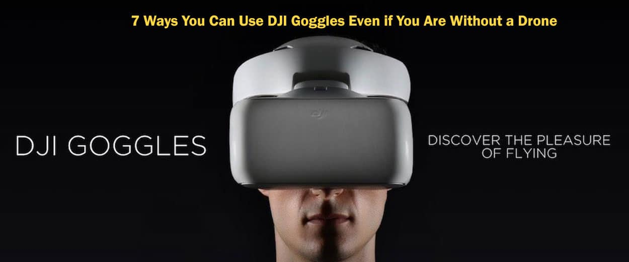 7-Ways-You-Can-Use-DJI-Goggles-Even-if-You-Are-Without-a-Drone