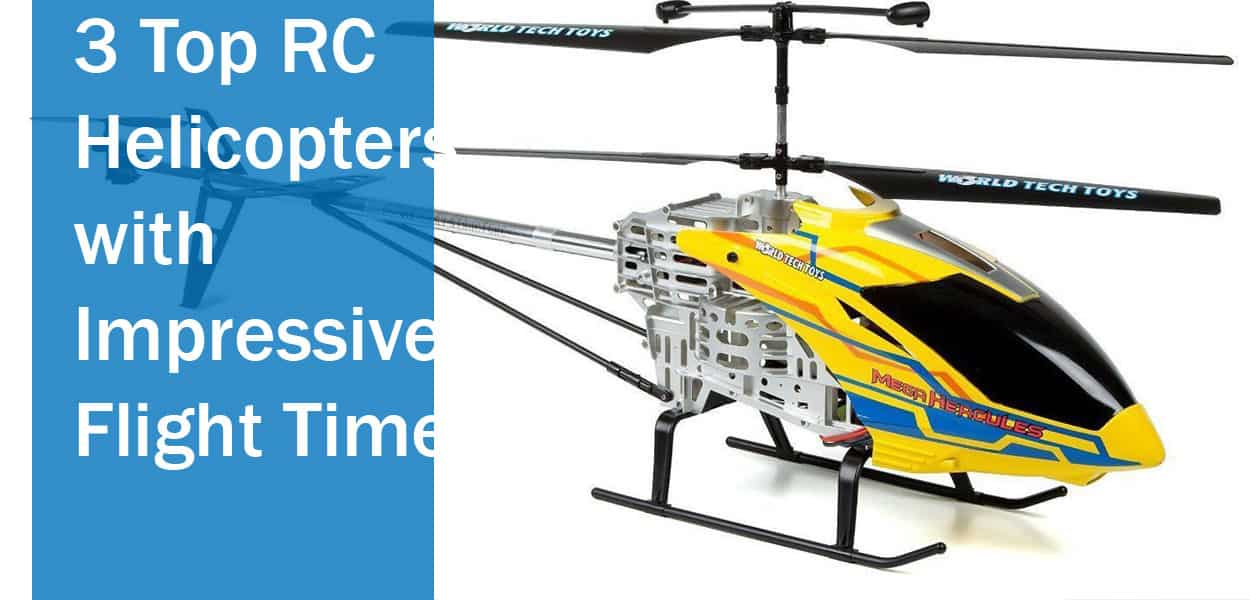 3 Top RC Helicopters with Impressive Flight Time - The Top