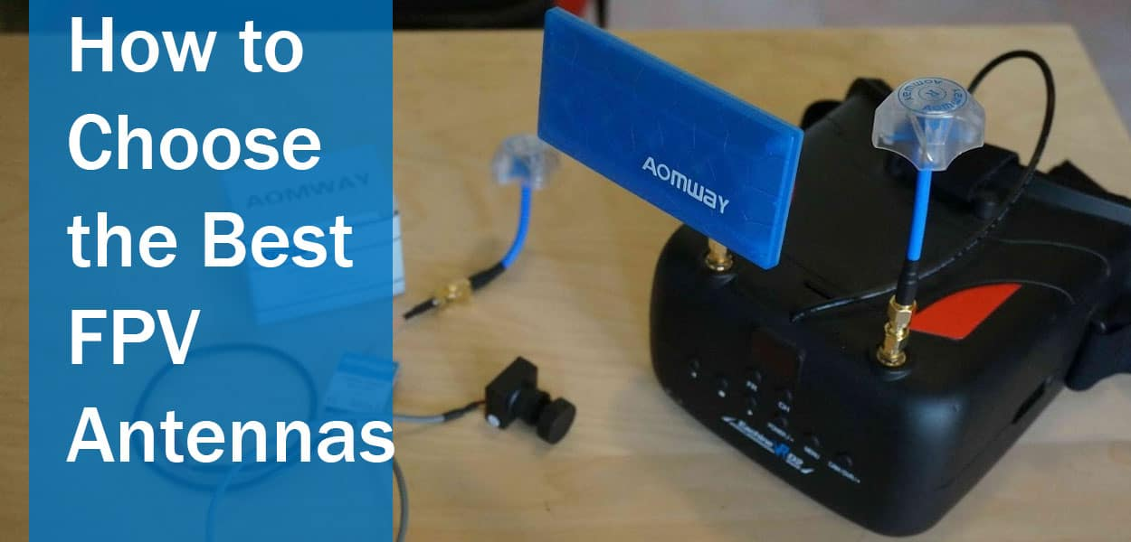 How to Choose the Best FPV Antennas
