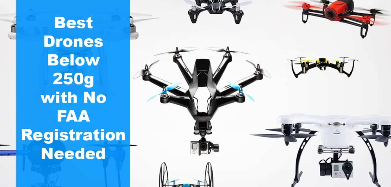 Best Drones Below 250g with No FAA Registration Needed - The